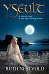 Yseult: A Tale of Love in the Age of King Arthur (The Pendragon Chronicles, #1)