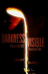Darkness Visible: A Novel of the 1892 Homestead Strike