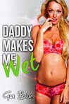 Daddy Makes Me Wet (He Makes Me, #2)