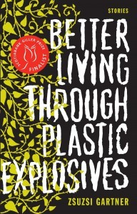 Better Living Through Plastic Explosives by Zsuzsi Gartner