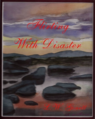 Flirting With Disaster by L.W. Gouett