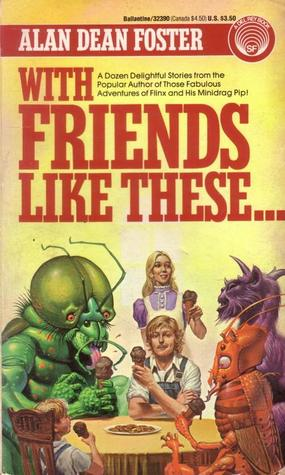 With Friends Like These... by Alan Dean Foster