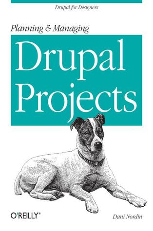 Planning and Managing Drupal Projects by Dani Nordin