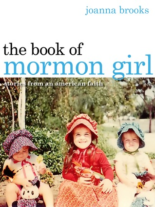 The Book of Mormon Girl by Joanna Brooks