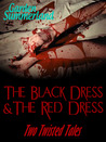 The Black Dress & The Red Dress Two Twisted Tales