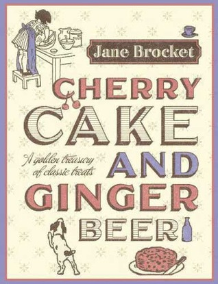 Cherry Cake and Ginger Beer by Jane Brocket