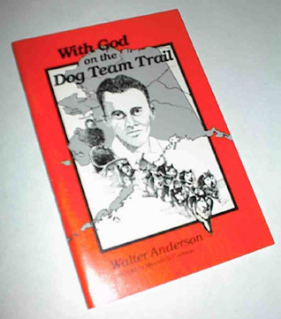 With God on the Dog Team Trail by Walter Anderson