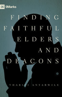Finding Faithful Elders and Deacons by Thabiti M. Anyabwile