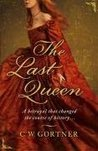 The Last Queen by C.W. Gortner