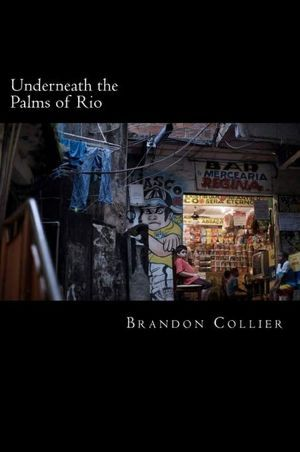 Underneath the Palms of Rio by Brandon Collier
