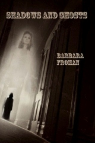 Shadows and Ghosts by Barbara Froman