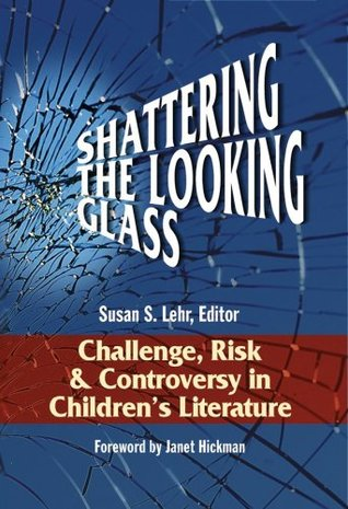 Shattering the Looking Glass: Challenge, Risk and Controversy in Children's Literature