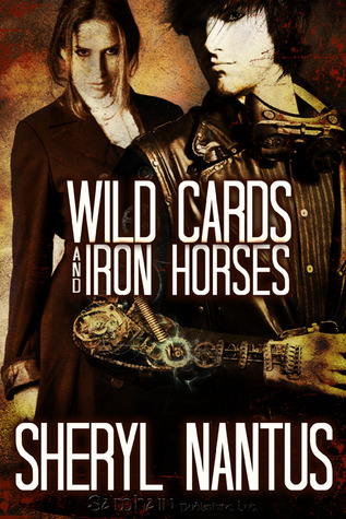 Wild Cards and Iron Horses by Sheryl Nantus