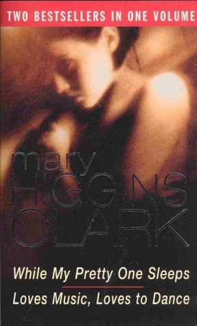 While my pretty one sleeps; Loves Music, Loves to Dance by Mary Higgins Clark