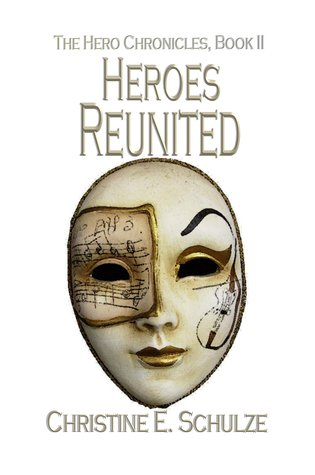 Heroes Reunited by Christine E. Schulze