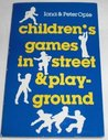 Children's Games in Street and Playground: Chasing, Catching, Seeking, Hunting, Racing, Dueling, Exerting, Daring, Guessing, Acting, and Pretending