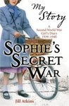 Sophie's Secret War: A Second World War Girl's Diary, 1939-1940