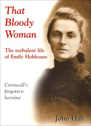 That Bloody Woman: The Turbulent Life of Emily Hobhouse