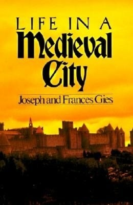 Life in a Medieval City by Frances Gies