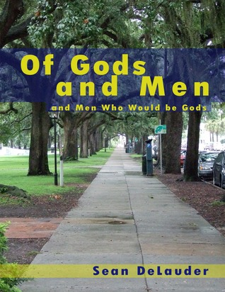 Of Gods and Men and Men Who Would be Gods