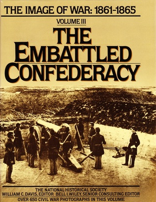 Embattled Confederacy: The Image of War, 1861-1865, Vol. 3 (The Image of War, 1861-1865, V. 3)