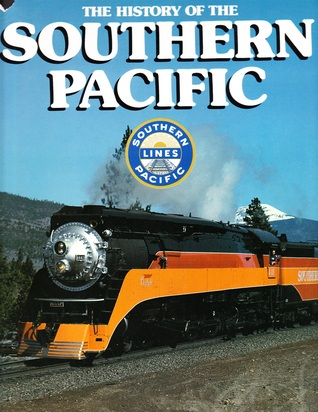 History Of The Southern Pacific by Bill Yeene