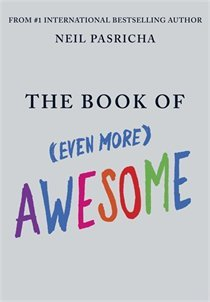 The Book of (Even More) Awesome by Neil Pasricha