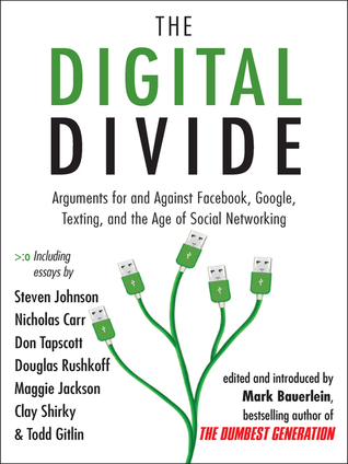 The Digital Divide: Arguments for and Against Facebook, Google, Texting, and the Age of Social Networking