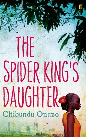The Spider King's Daughter by Chibundu Onuzo