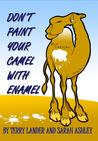 Don't Paint Your Camel With Enamel