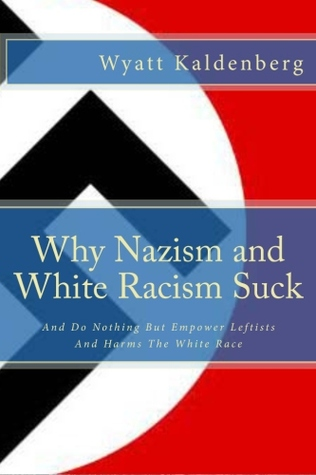 Why Nazism and White Racism Suck: And Do Nothing But Empower Leftists And Hurt The White Race
