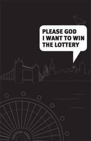 Please God I Want to Win the Lottery by Clayton Caine