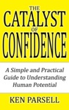 The Catalyst of Confidence: A Simple and Practical Guide to Understanding Human Potential
