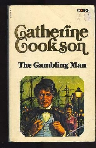 The Gambling Man by Catherine Cookson