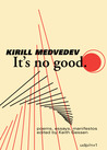 It's No Good: poems / essays / actions