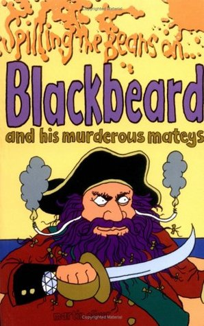 Spilling the Beans on... Blackbeard and His Murderous Mateys by Martin Oliver