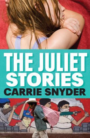 The Juliet Stories by Carrie Snyder