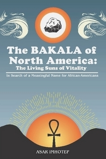 The Bakala of North America by Asar Imhotep