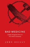 Bad Medicine: A Judge's Struggle for Justice in a First Nations Community