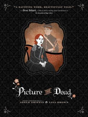 Picture the Dead by Adele Griffin