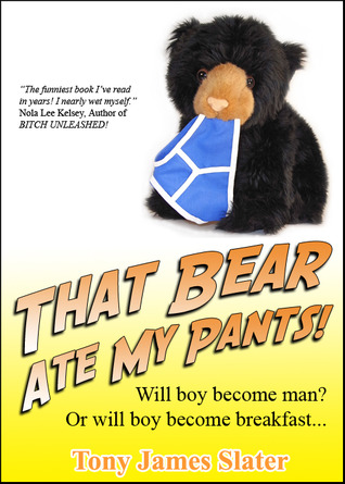 That Bear Ate My Pants! by Tony James Slater