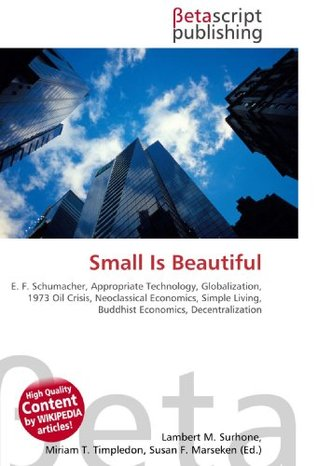 Small Is Beautiful: E. F. Schumacher, Appropriate Technology, Globalization, 1973 Oil Crisis, Neoclassical Economics, Simple Living, Buddhist Economics, Decentralization