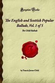 The English and Scottish Popular Ballads, Vol. 1 of 5 by Francis James Child