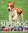 How to train a superdog - Unleash your dog's potential
