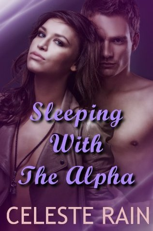 Sleeping with the Alpha by Celeste Rain