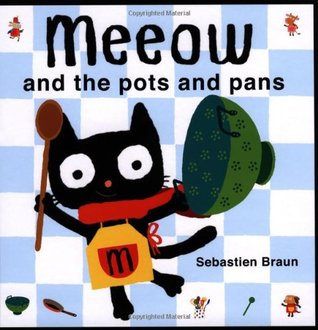 Meeow and the Pots and Pans by Sebastien Braun
