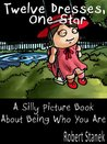 Twelve Dresses, One Star (A Silly Picture Book About Being Who You Are) (Silly Picture Books)