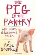The Pig in the Pantry: and Other Homeschool Tales