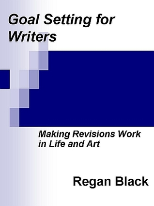 Goal Setting for Writers by Regan Black