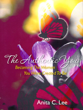 The Authentic You, Becoming The Woman You Were Created To Be